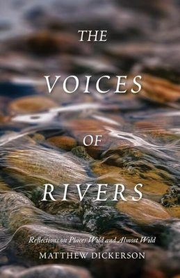 "The book cover for ""The Voices of Rivers"" by Matthew Dickerson"