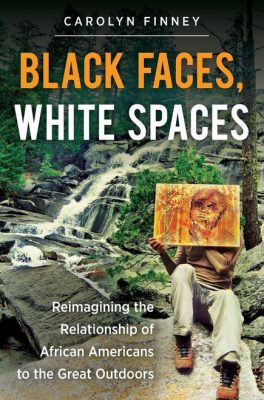"The book cover for ""Black Faces, White Spaces"" by Carolyn Finney"